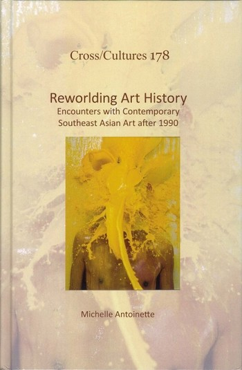 Image: Cover of <i>Reworlding Art History: Encounters with Contemporary Southeast Asian Art After 1990.</i>