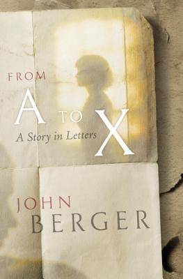 Image: Cover of <i>From A to X</i> by John Berger.