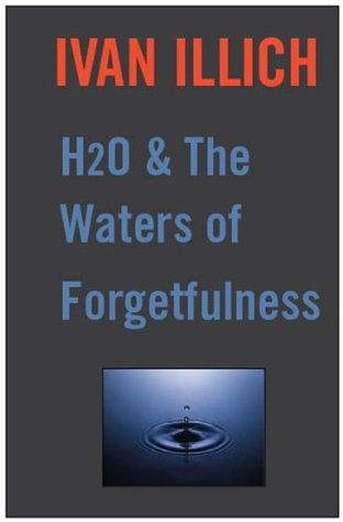 Image: <i>H2O and the Waters of Forgetfulness</i> by Ivan Illich