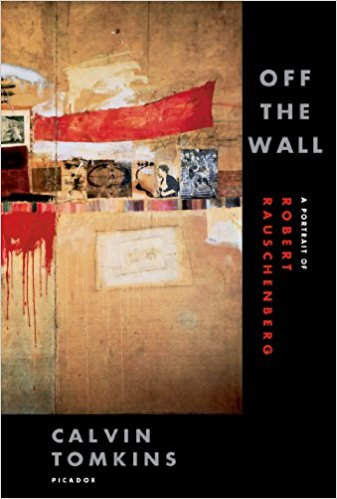 Image: Cover of <i>Off the Wall: A Portrait of Robert Rauschenberg</i> by Calvin Tomkins.