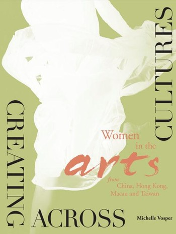 Image: Cover of <i>Creating Across Cultures: Women in the Arts from China, Hong Kong, Macau and Taiwan</i>.