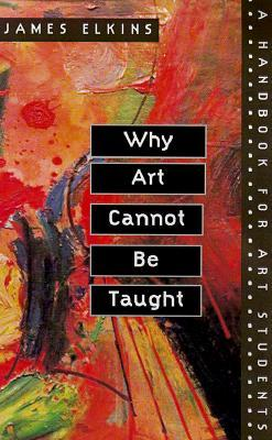 Image: Cover of <i>Why Art Cannot by Taught</i> by James Elkins.