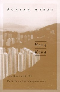 Image: Ackbar Abbas, <i>Hong Kong: Culture and the Politics of Disappearance</i>, 1997.