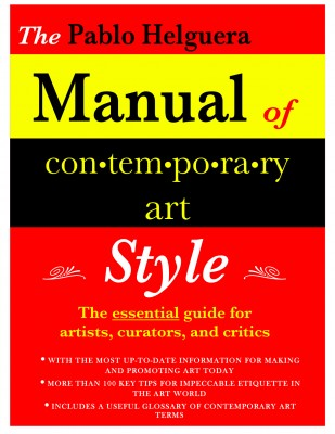Pablo Helguera, The Pablo Helguera Manual of Contemporary Art Style, 2005.