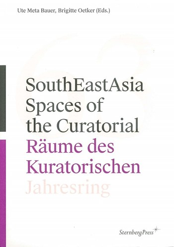 SouthEastAsia Spaces of the Curatorial, Raume Des Kuratorischen
