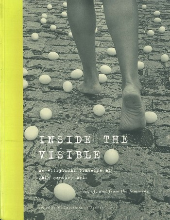Inside the Visible: An Elliptical Traverse of 20th Century Art in, of, and from, The Feminine