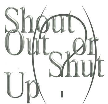 Shout Out or Shut Up