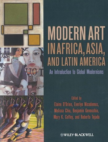 Modern Art in Africa, Asia, and Latin America: An Introduction to Global Modernisms