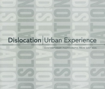 Dislocation/Urban Experience: Contemporary Photographs from East Asia - Cover