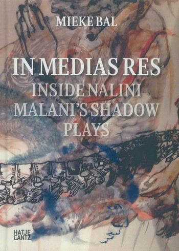 In Medias Res: Inside Nalini Malani's Shadow Plays - Cover