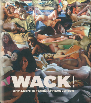Wack! Art and the Feminist Revolution