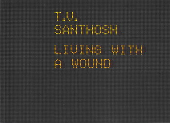 T.V. Santhosh: Living with a Wound