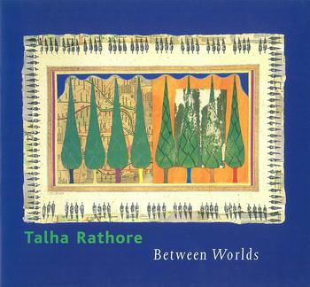 Talha Rathore: Between Worlds