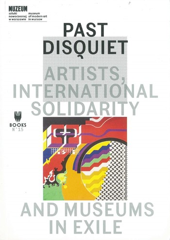 Past Disquiet: Artists, International Solidarity and Museums in Exile