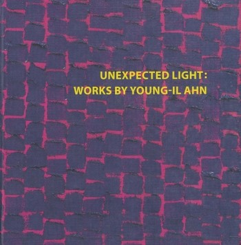 Unexpected Light: Works by Young-Il Ahn