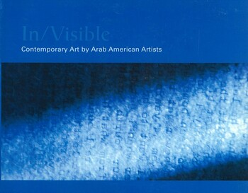 In/Visible: Contemporary Art by Arab American Artists
