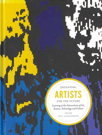 Educating Artists for the Future: Learning at the Intersections of Art, Science, Technology and Culture