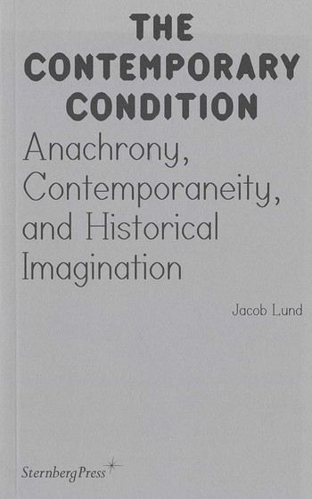 The Contemporary Condition: Anachrony, Contemporaneity, and Historical Imagination