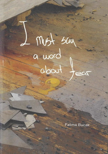 I Must Say a Word About Fear: Fatma Bucak
