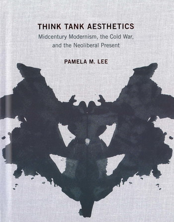 Think Tank Aesthetics: Midcentury Modernism, the Cold War, and the Neoliberal Present