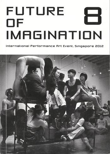 Future of Imagination 8: International Performance Art Event, Singapore 2012