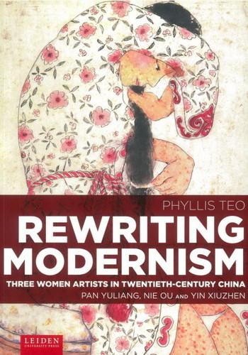 Rewriting Modernism: Three Women Artists in Twentieth-Century China - Pan Yuliang, Nie Ou and Yin Xiuzhen - Cover