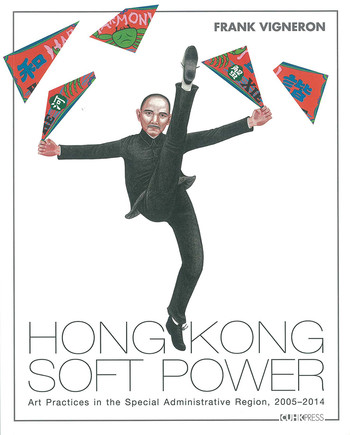 Hong Kong Soft Power: Art Practices in the Special Administrative Region, 2005-2014
