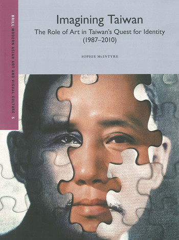 Imagining Taiwan: The Role of Art in Taiwan's Quest for Identity (1987–2010)