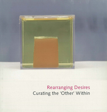 Rearranging Desires: Curating the 'Other' Within