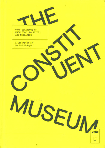 The Constituent Museum: Constellations of Knowledge, Politics and Mediation: A Generator of Social Change