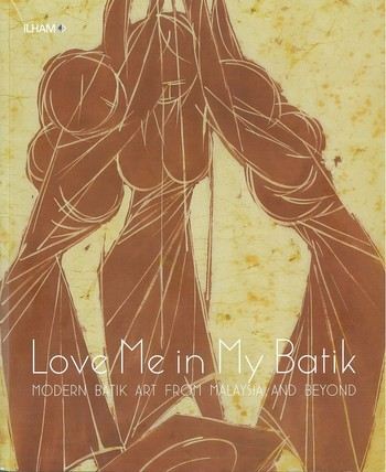 Love Me in My Batik: Modern Batik Art from Malaysia and Beyond