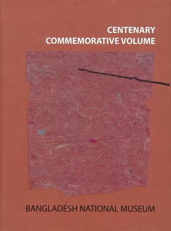 COLLECTION / RECORDS Centenary Commemorative Volume: Bangladesh National Museum