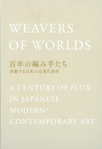 Weavers of Worlds: A Century of Flux in Japanese Modern/Contemporary Art