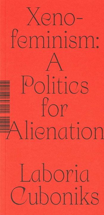 Xeno-Feminism: A Politics for Alienation