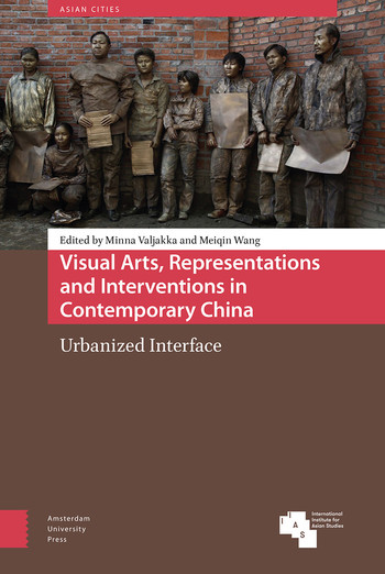 Visual Arts, Representations, and Interventions in Contemporary China: Urbanized Interface