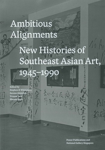 Ambitious Alignments New Histories of Southeast Asian Art 1945–1990_Cover