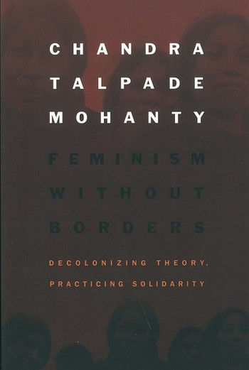 Feminism Without Borders: Decolonizing Theory, Practicing Solidarity