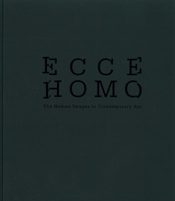 Ecce Homo The Human Images in Contemporary Art_Cover