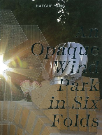 Haegue Yang An Opaque Wind Park in Six Folds_Cover