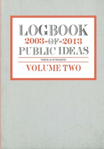 Logbook of Public Ideas 2003–2013 Volume Two_Cover