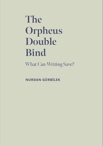The Orpheus Double Bind: What Can Writing Save?