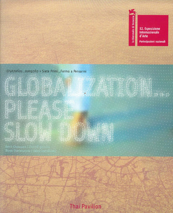 Globalization... Please Slow Down (Thai Pavilion at the 52nd Venice Biennale)