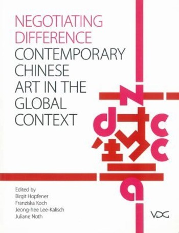 Negotiating Difference: Contemporary Chinese Art in the Global Context
