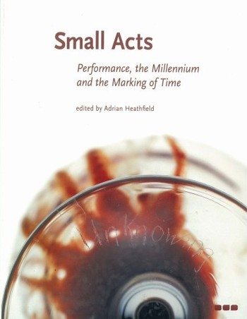 Small Acts: Performance, the Millennium and the Making of Time