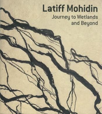 Latiff Mohidin: Journey to Wetlands and Beyond