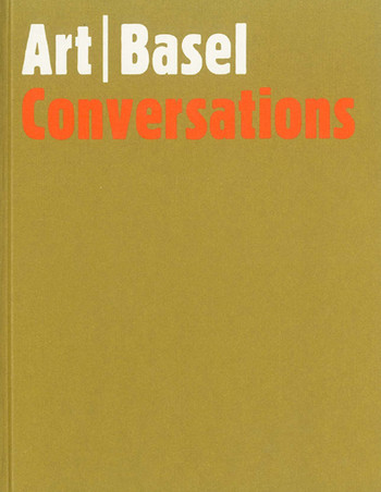 Art Basel: Conversations | Art 36 Basel 15-20 June 2005 | Art Basel Miami Beach 2-5 December 2004
