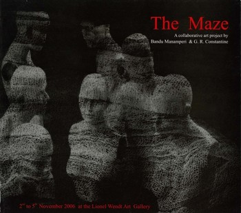 The Maze: A Collaborative Art Project by Bandu Manamperi & G. R. Constantine