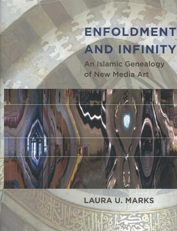 Enfoldment and Infinity: An Islamic Genealogy of New Media Art