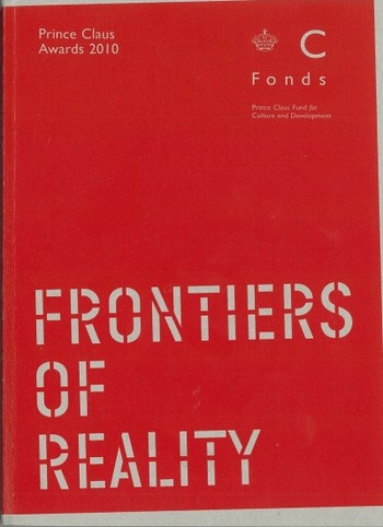 Frontiers of Reality: Prince Claus Awards 2010