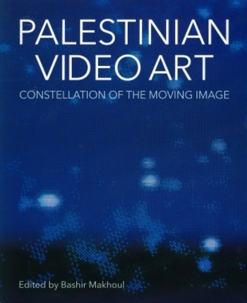 Palestinian Video Art: Constellation of the Moving Image